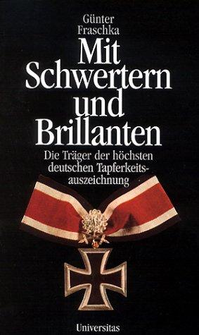 Mit Schwertern und Brillanten: Die Träger der höchsten deutschen Tapferkeitsauszeichnung